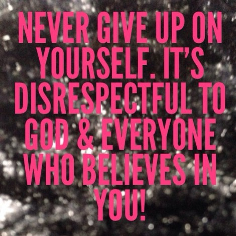 Never Give Up On Yourself. It's Disrespectful To God & Everyone Who Believes In YOU! ~ @SupermodelYou #SupermodelYou #NeverGiveUp #BelieveInYou #IBelieveInYou #YouHaveAPurpose #Believe #God #DreamsComeTrue #ILoveYou